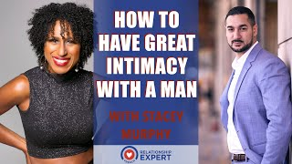 How to Have Great Intimacy With Men: Tips From Relationship Expert Stacey Murphy
