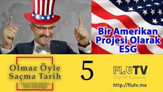 Bir Amerikan Projesi Olarak ESG Olmaz Öyle Saçma Tarih Bölüm 5