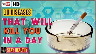 10 Diseases That Will Kill You In A Day