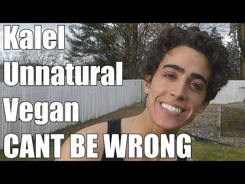 Vegans CANT Be Wrong! (Kalel, Unnatural Vegan)