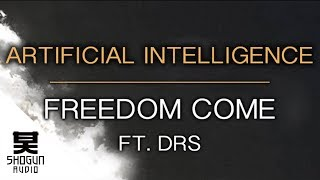 Artificial Intelligence - Freedom Come ft. DRS