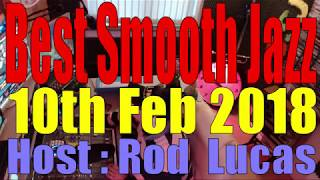 BEST SMOOTH JAZZ : 10th Feb  2018 Host Rod Lucas