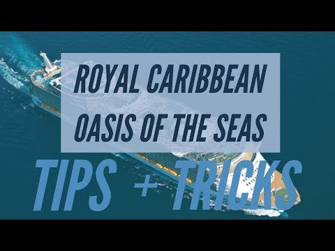Royal Caribbean Cruise; Oasis Of The Seas - Tips And Tricks 2017