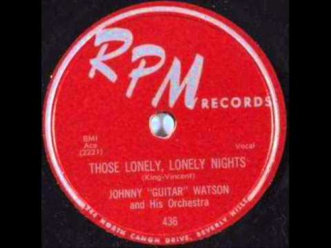JOHNNY 'GUITAR' WATSON  Those Lonely, Lonely Nights  1955