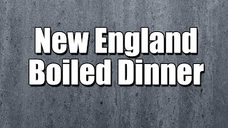 New England Boiled Dinner - My3 Foods - Easy To Learn