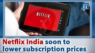 Netflix India soon to lower subscription prices