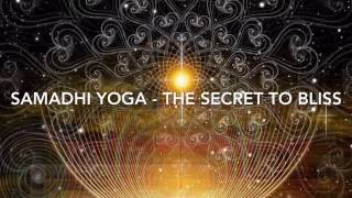 Samadhi Yoga - The Secret to Bliss