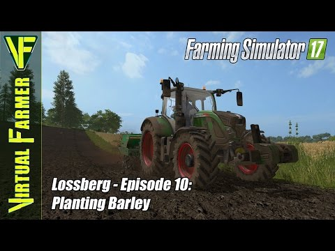 Let's Play Farming Simulator 17 - Lossberg Episode 10: Planting Barley
