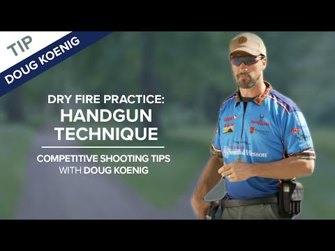 Dry Fire Practice: Handgun Technique - Competitive Shooting Tips with Doug Koenig