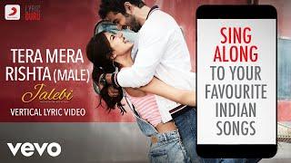 Tera Mera Rishta-Male - Jalebi|Official Bollywood Lyrics|KK