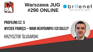 """290. WJUG Krzysztof Ślusarski """"Wyciek pamięci – mam HeapDumpa i co dalej?"""" [PL]"""