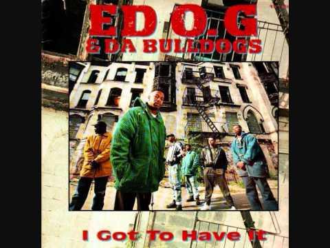 Ed OG & Da Bulldogs - I Got To Have It (Explicit / Dirty Version) HQ