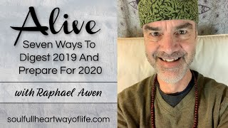 Seven Ways To Digest 2019 And Prepare For 2020: Alive Daily Video Series | Raphael Awen