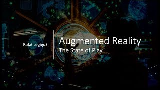 Augmented Reality - The State of Play - Rafał Legiędź