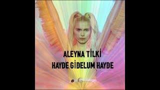 Aleyna Tilki - Hayde Gidelum Hayde #AleynaTilki 2018