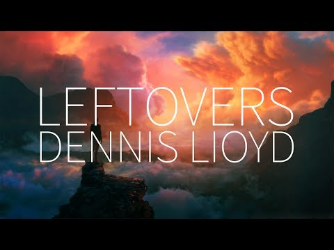 Dennis Lloyd | Leftovers [Lyrics]