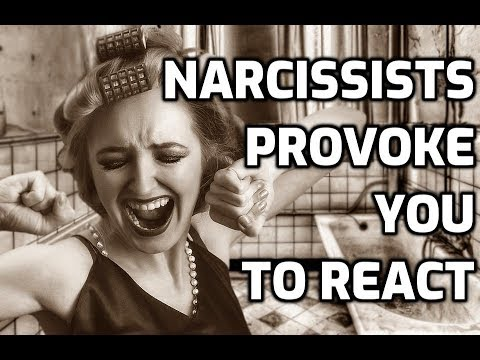 Narcissists Provoke You To React