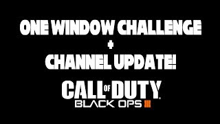 Call of Duty Black Ops 3 ZOMBIES!  1 Window Challenge / CHANNEL UPDATE