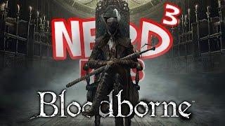 Nerd³ Plays... Bloodborne - Fear The Old Blood