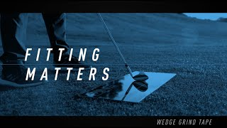 Fitting Matters: Wedge Grind Tape