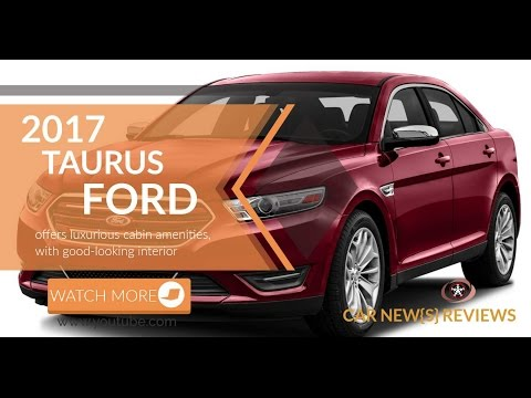 2017 Ford Taurus Reviews Specs and Price