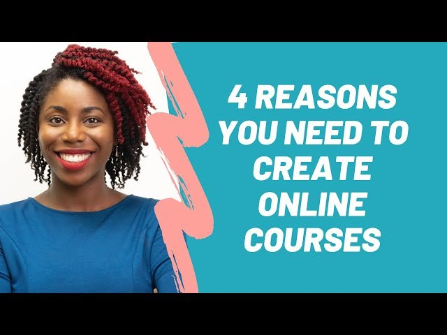 4 Reasons You Need to Create Online Courses
