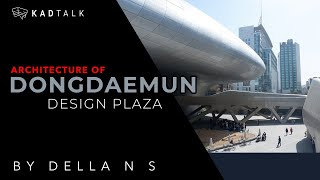 Episode 32 - KAD Talk Architecture of Dongdaemun Design Plaza | Della N S