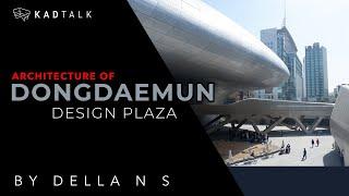 Episode 32 - KAD Talk Architecture of Dongdaemun Design Plaza | Della N S