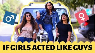 IF GIRLS ACTED LIKE GUYS || SWARA