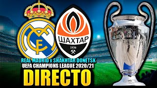 ● DIRECTO : REAL MADRID vs SHAKHTAR DONETSK | UEFA CHAMPIONS LEAGUE 2020/21