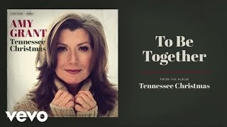 Amy Grant - To Be Together (Audio)