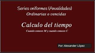 Calcular el tiempo en ANUALIDAD VENCIDA - Alexander López