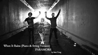 When It Rains (Piano & String Version) - Paramore - by Sam Yung