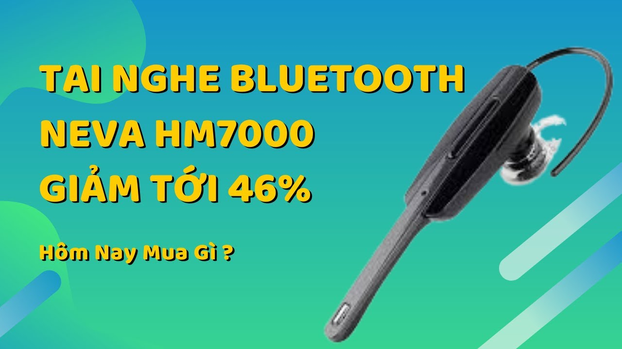 Hôm Nay Mua Gì? Tai nghe bluetooth Neva HM7000 giảm giá đến 46% và tặng kèm 1 pin sạc dự phòng.
