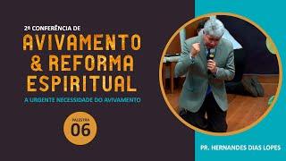 2ª Conferência de Avivamento e Reforma Espiritual - Palestra 06 - Pr. Hernandes Dias Lopes
