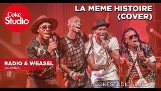 Radio & Weasel: La Meme Histoire Cover Coke Studio Africa