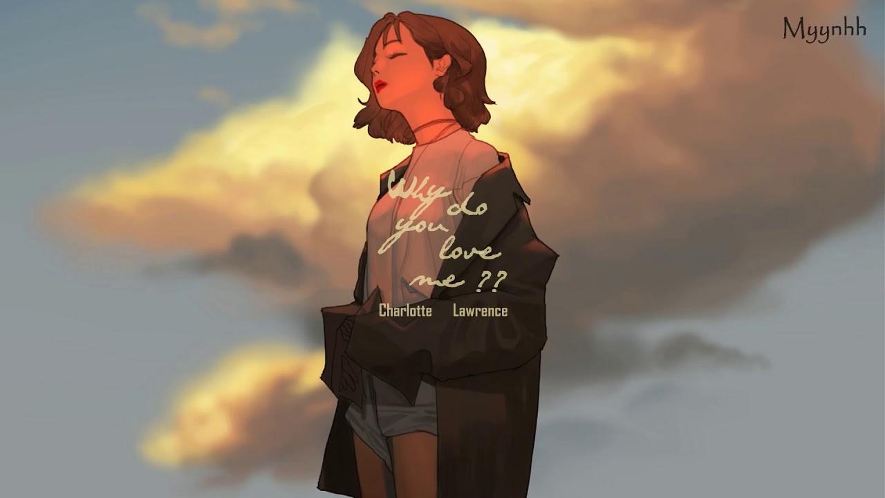 [Vietsub + Lyrics] Why Do You Love Me – Charlotte Lawrence [REUP]