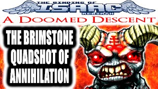 The Binding of Isaac REBIRTH: A Doomed Descent - THE BRIMSTONE QUADSHOT OF ANNIHILATION