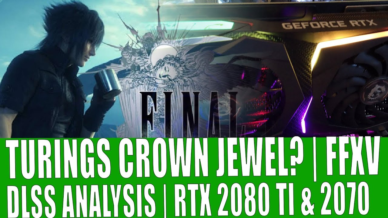 Turings Crown Jewell ? DLSS RTX 2080 ti & RTX 2070 Final Fantasy 15  Benchmarks