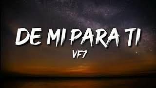 VF7 - De Mi Para Ti (Letra / Lyrics)
