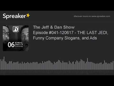 Episode #041-120617 - THE LAST JEDI, Funny Company Slogans, and Ads