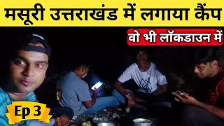 Camping In Mussoori | Uttarakhand Tour By MS Vlogger | Episode 3