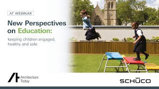 AT webinar with Schueco New perspectives: Education keeping children engaged, healthy and safe