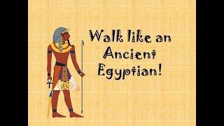 Walk like an Ancient Egyptian!
