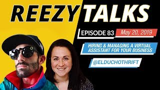 Hiring & Managing a Virtual Assistant | @Elduchothrift - Reezy Talks #083