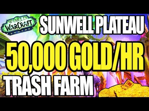 Sunwell Plateau Trash Farm - 7.2 WoW Gold Farming Guide (Legion 2017)