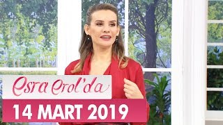 Esra Erolda 14 Mart 2019 - Tek Parça