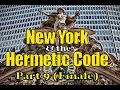 New York & the Hermetic Code Part 9 Final