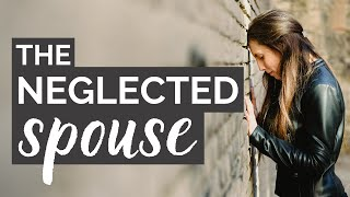The Neglected Spouse (3 Reasons)   Why I'm Feeling Neglected In Marriage   Dr. Doug Weiss