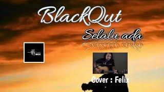 Blackout - Selalu ada ( Cover Felix )